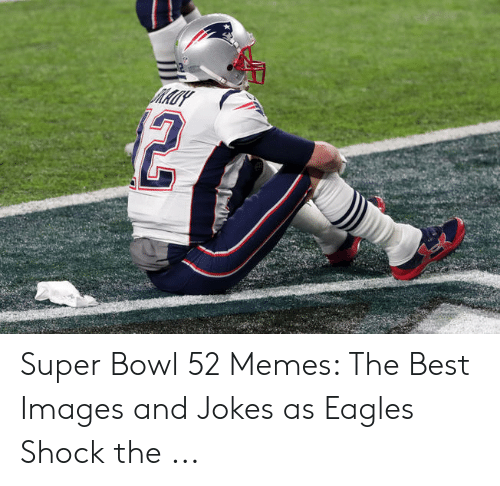 Eagles Memes: Super Bowl 52 Memes: The Best Images and Jokes as Eagles Shock the ...