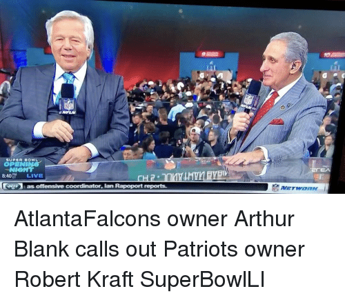 Arthur Blank: SUPER BOWL  OPENI  8:40  LIVE  as offensive coordinator, lan Rapoport reports. AtlantaFalcons owner Arthur Blank calls out Patriots owner Robert Kraft SuperBowlLI