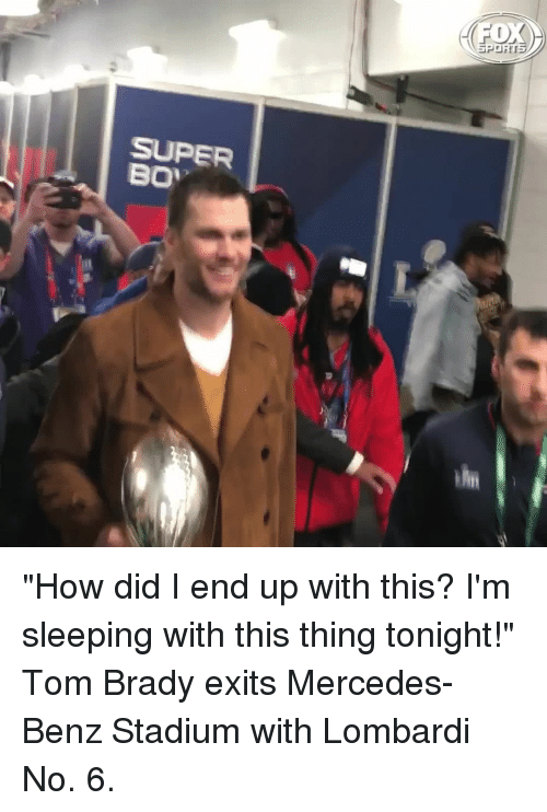 "mercedes benz: SUPER ""How did I end up with this? I'm sleeping with this thing tonight!"" Tom Brady exits Mercedes-Benz Stadium with Lombardi No. 6."