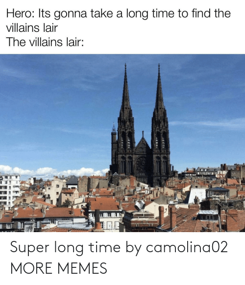 super: Super long time by camolina02 MORE MEMES