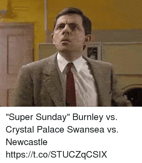 "Superate: ""Super Sunday""  Burnley vs. Crystal Palace Swansea vs. Newcastle https://t.co/STUCZqCSIX"