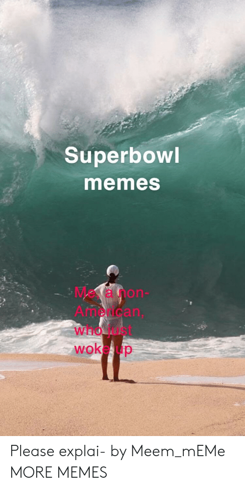 Dank, Meme, and Memes: Superbowl  memes  Me, a non  Americarn,  who just  woke up Please explai- by Meem_mEMe MORE MEMES