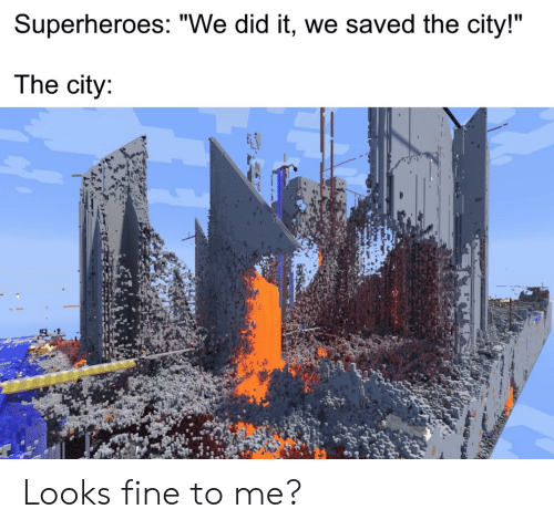 """City, Superheroes, and Did: Superheroes: """"We did it, we saved the city!""""  The city: Looks fine to me?"""