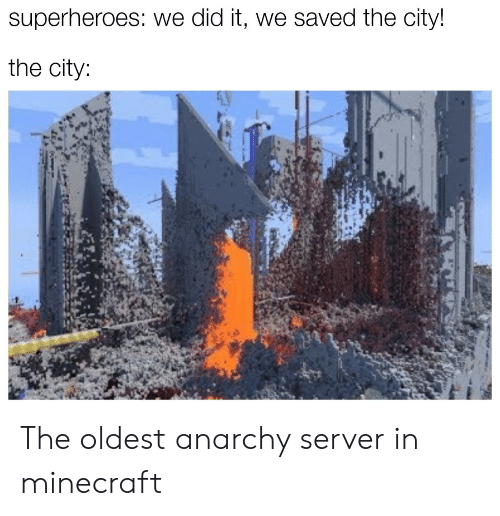 Minecraft, Anarchy, and Server: superheroes: we did it, we saved the city!  the city: The oldest anarchy server in minecraft