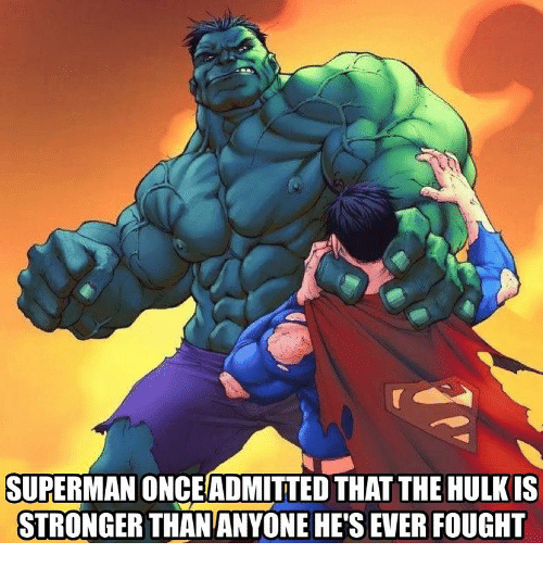 Memes, Superman, and Hulk: SUPERMAN ONCEADMITTED THAT THE HULK IS  THAN ANYONE HE'S EVER FOUGHT  STRONGER