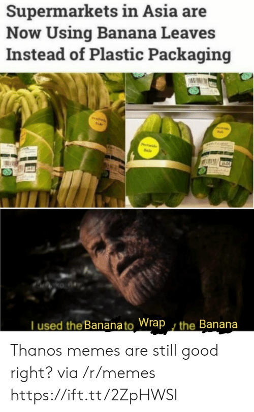 Memes, Banana, and Good: Supermarkets in Asia are  Now Using Banana Leaves  Instead of Plastic Packaging  Pde  Sale  ko A  Tused the Bananato Wrap , the Banana Thanos memes are still good right? via /r/memes https://ift.tt/2ZpHWSI
