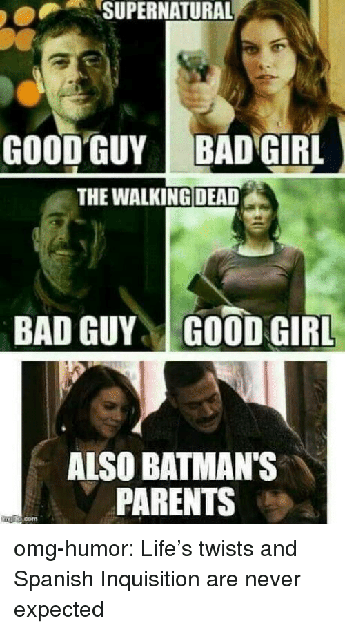 Walking Dead: SUPERNATURAL  GOOD GUY  BAD GIRL  THE WALKING DEAD  BAD GUYGOOD GIRL  ALSO BATMAN'S  PARENTS omg-humor:  Life's twists and Spanish Inquisition are never expected