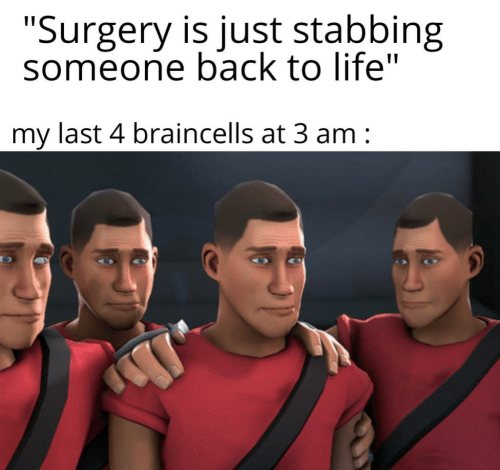 """Life, Back, and Surgery: """"Surgery is just stabbing  someone back to life""""  my last 4 braincells at 3 am"""