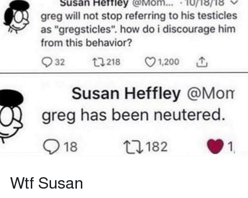 "Bailey Jay, Wtf, and Mom: Susan Heftley Mom... 10i8ri8  greg will not stop referring to his testicles  as ""gregsticles"". how do i discourage him  from this behavior?  932  218 v1.200  Susan Heffley @Mom  greg has been neutered.  918  182  1 Wtf Susan"