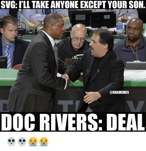 Doc Rivers: SVG: I'LL TAKE ANYONE EXCEPT YOUR SON.  @NBAMEMES  DOC RIVERS: DEAL 💀💀😭😭
