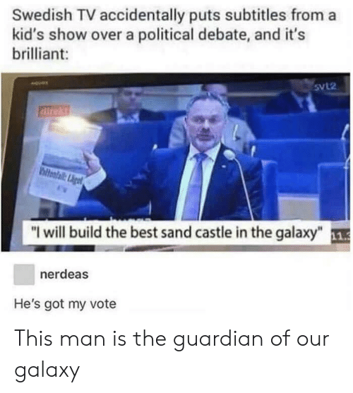 """Best, Guardian, and Kids: Swedish TV accidentally puts subtitles from a  kid's show over a political debate, and it's  brilliant:  5VL2  direkt  """"I will build the best sand castle in the galaxy""""  nerdeas  He's got my vote This man is the guardian of our galaxy"""