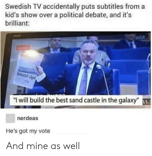 """Best, Kids, and Brilliant: Swedish TV accidentally puts subtitles from a  kid's show over a political debate, and it's  brilliant:  Svl2  direkt  hiteafail:igt  """"I will build the best sand castle in the galaxy""""1  nerdeas  He's got my vote And mine as well"""