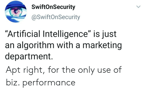 """artificial intelligence: SwiftOnSecurity  @SwiftOnSecurity  """"Artificial Intelligence"""" is just  an algorithm with a marketing  department. Apt right, for the only use of biz. performance"""
