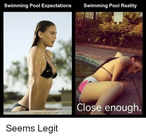 Funny, Pool, and Reality: Swimming Pool Expectations  Swimming Pool Reality  Close enough Seems Legit