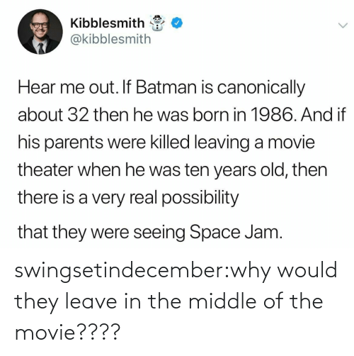 Movie: swingsetindecember:why would they leave in the middle of the movie????