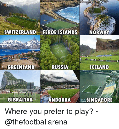 Memes, Iceland, and Norway: SWITZERLAND FEROE ISLANDS NORWAY  GREENLAND  RUSSIA  ICELAND  GIBRALTAR  ANDO  RRASINGAPORE Where you prefer to play? - @thefootballarena