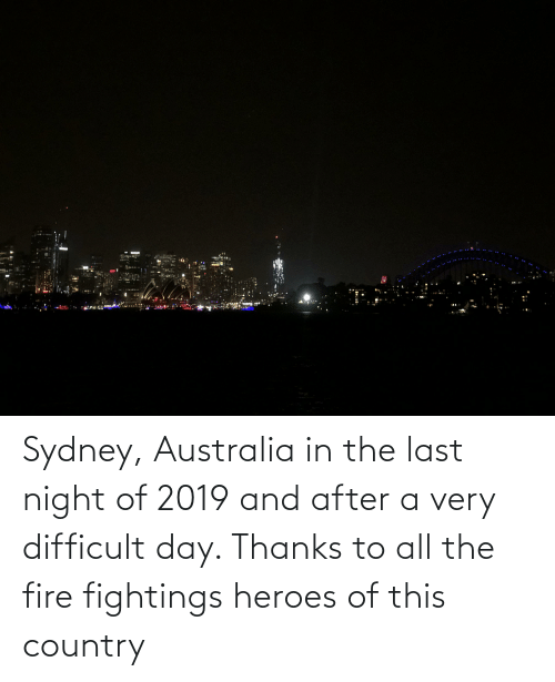 fightings: Sydney, Australia in the last night of 2019 and after a very difficult day. Thanks to all the fire fightings heroes of this country