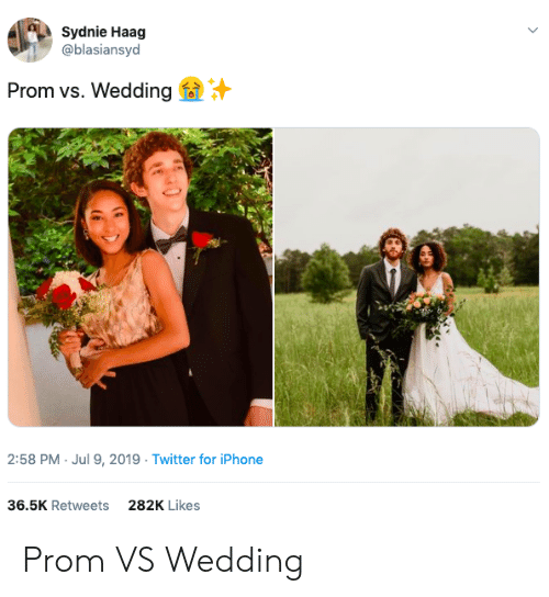 Iphone, Twitter, and Wedding: Sydnie Haag  @blasiansyd  Prom vs. Wedding  2:58 PM Jul 9, 2019 Twitter for iPhone  36.5K Retweets  282K Likes Prom VS Wedding