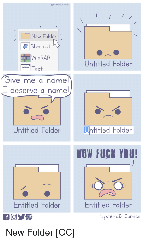 Fuck You, Wow, and Fuck: @System32Comics  New Folder  | a Shortcut  WinRAR  Untitled Folder  Text  フive me name  I deserve d name  Untitled Folder  Untitled Folder  WOW FUCK YOU!  Entitled Folder  Entitled Folder  WEB  TOON  System32 Comics New Folder [OC]