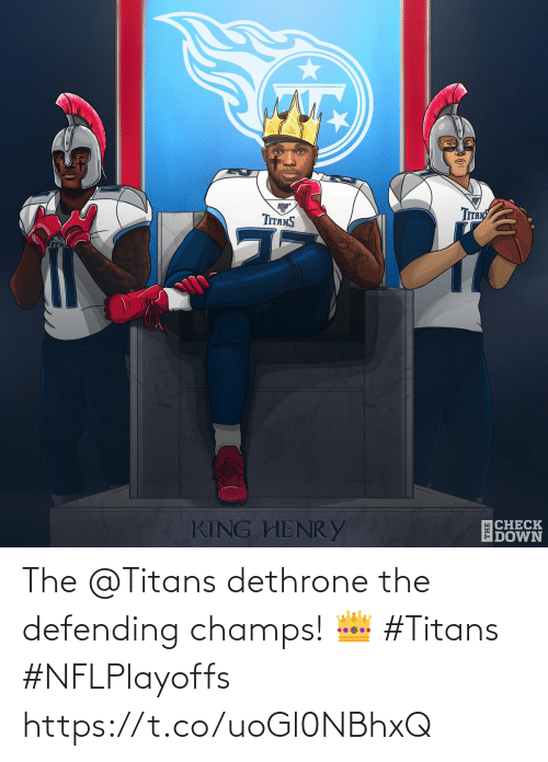 champs: Tпяy  TITANS  CHECK  DOWN  KING HENRY  THE The @Titans dethrone the defending champs! 👑  #Titans #NFLPlayoffs https://t.co/uoGl0NBhxQ
