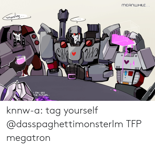 Future, Tumblr, and Blog: t CAN SEE  THE FUTURE... knnw-a:  tag yourself   @dasspaghettimonsterIm TFP megatron