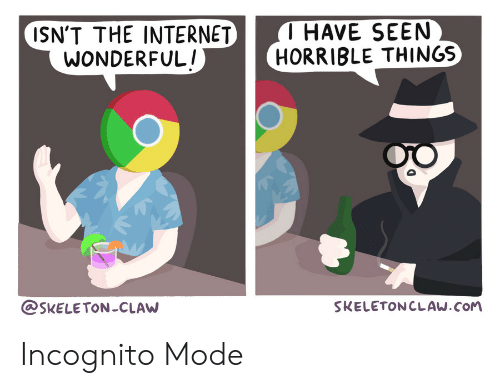 Internet, Incognito, and Com: T HAVE SEEN  HORRIBLE THINGS  ISN'T THE INTERNET  WONDERFUL!  SKELETONCLAW  SKELETONCLAW.COM Incognito Mode