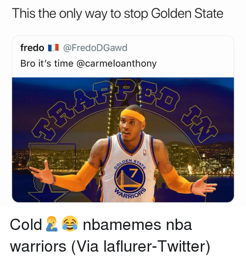 Basketball, Nba, and Sports: T his the only way to stop Golden State  fredo I @FredoDGawd  Bro it's time @carmeloanthony  7 Cold🤦‍♂️😂 nbamemes nba warriors (Via ‪laflurer‬-Twitter)