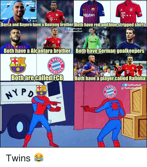Memes, Twins, and Barca: T.  Rakuten  Barca and Bayern have a Boateng brother Both have red and bluestripped shirts  TrollFootball  TheFootballTroll  Rakuten  Both have a Alcantara brother  Both have German goalkeeņers  FC B  Botharecalled FCB Both have a player called Rafinha  f圖TrollFootball  O TheFootballTroll  FCB Twins 😂