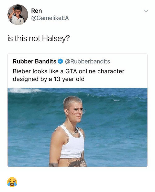 Memes, Old, and 13 Year Old: /t  Ren  @GamelikeEA  is this not Halsey?  Rubber Bandits @Rubberbandits  Bieber looks like a GTA online character  designed by a 13 year old 😂