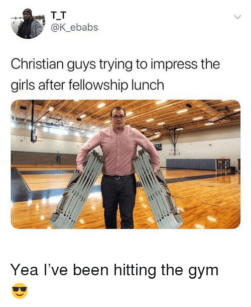 fellowship: T_T  @K_ebabs  Christian guys trying to impress the  girls after fellowship lunch Yea I've been hitting the gym 😎