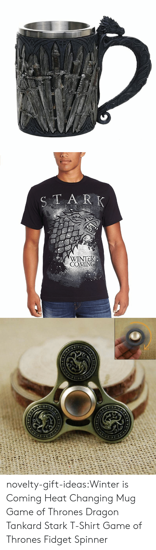 Winter Is: TA R K  WINTEK  COMING novelty-gift-ideas:Winter is Coming Heat Changing Mug  Game of Thrones Dragon Tankard    Stark T-Shirt Game of Thrones Fidget Spinner