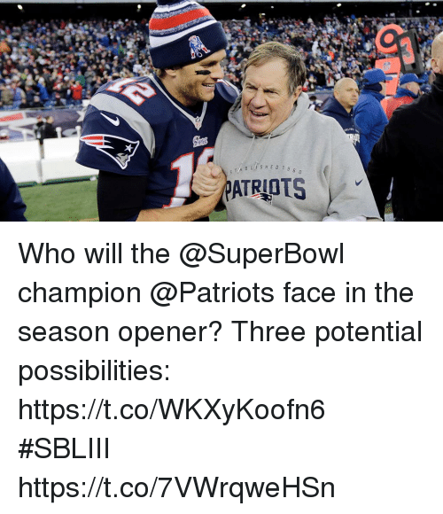 Memes, Patriotic, and Superbowl: TABLISHE0 19 Who will the @SuperBowl champion @Patriots face in the season opener?  Three potential possibilities: https://t.co/WKXyKoofn6 #SBLIII https://t.co/7VWrqweHSn