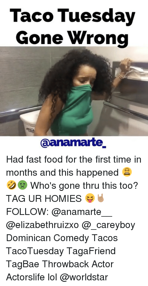taco tuesday: Taco Tuesday  Gone Wrong  Gaanarmarte Had fast food for the first time in months and this happened 😩🤣🤢 Who's gone thru this too? TAG UR HOMIES 😝🤘🏽 FOLLOW: @anamarte__ @elizabethruizxo @_careyboy Dominican Comedy Tacos TacoTuesday TagaFriend TagBae Throwback Actor Actorslife lol @worldstar