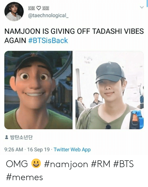 BTS: @taechnological  NAMJOON IS GIVING OFF TADASHI VIBES  AGAIN #BTSisBack  방탄소년단  9:26 AM 16 Sep 19 Twitter Web App OMG 😀 #namjoon #RM #BTS #memes