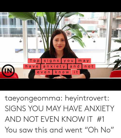"Youtu: taeyongeomma: heyintrovert: SIGNS YOU MAY HAVE ANXIETY AND NOT EVEN KNOW IT    #1 You saw this and went ""Oh No"""