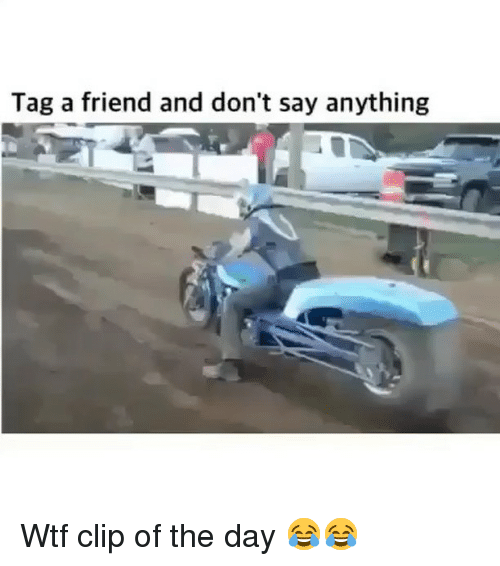 Funny, Wtf, and Say Anything...: Tag a friend and don't say anything Wtf clip of the day 😂😂