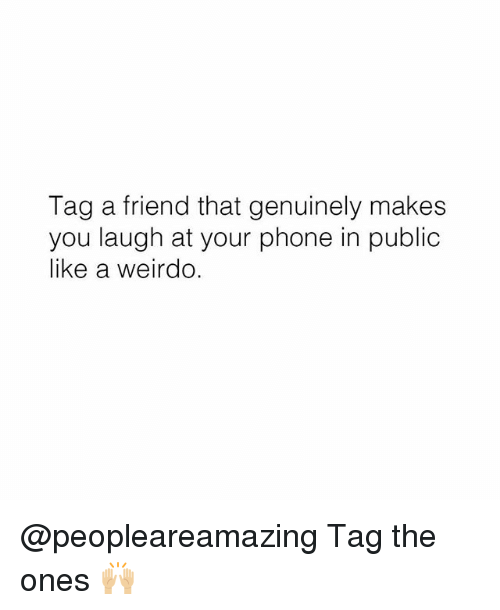 Phone, Girl, and Friend: Tag a friend that genuinely makes  you laugh at your phone in public  like a weirdo. @peopleareamazing Tag the ones 🙌🏼