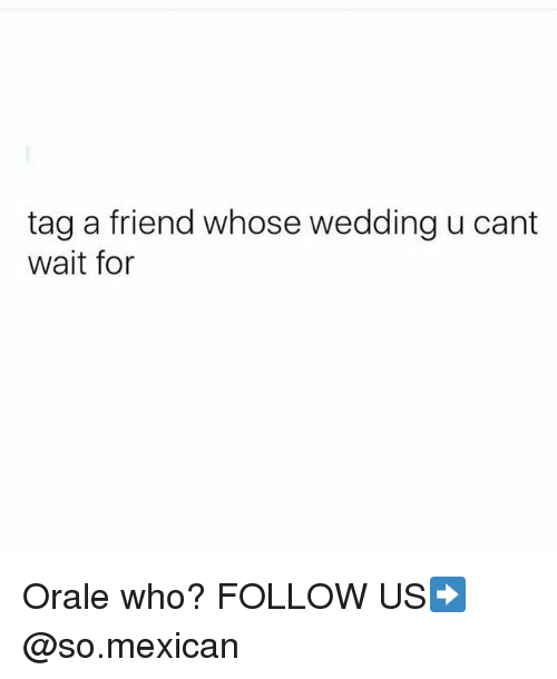 orale: tag a friend whose wedding u cant  wait for Orale who? FOLLOW US➡️ @so.mexican