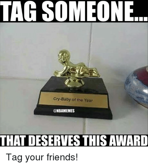 crying babies: TAG SOMEONE  Cry Baby of the Year  @NBAMEMES  THAT DESERVES THISAWARD Tag your friends!