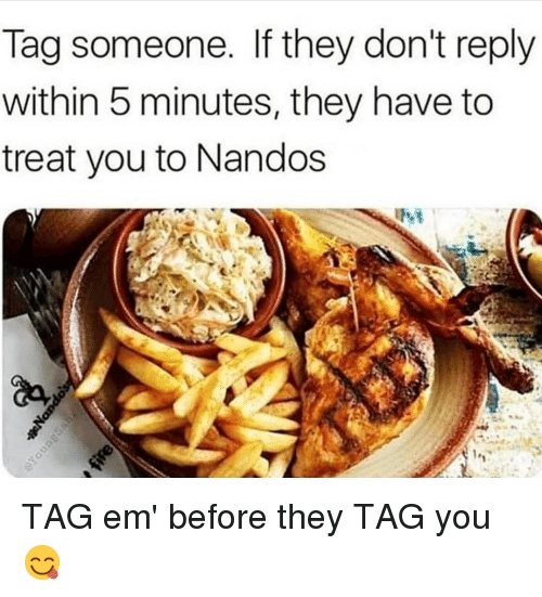 nandos: Tag someone. If they don't reply  within 5 minutes, they have to  treat you to Nandos TAG em' before they TAG you 😋