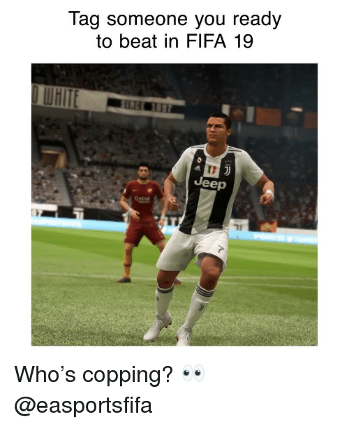 Copping: Tag someone you ready  to beat in FIFA 19  WHITE  Jeep  71 Who's copping? 👀 @easportsfifa