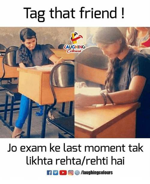 Indianpeoplefacebook, Friend, and Tak: Tag that friend!  LAUGHINO  Jo exam ke last moment tak  likhta rehta/rehti hai  R M。回をク/laughingcolours