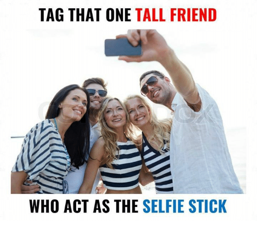 Tall Friend: TAG THAT ONE TALL FRIEND  WHO ACT AS THE  SELFIE STICK
