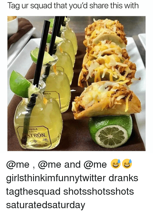 Funny, Squad, and Tron: Tag ur squad that you'd share this with  EQUILA  AREJO  TRON @me , @me and @me 😅😅 girlsthinkimfunnytwitter dranks tagthesquad shotsshotsshots saturatedsaturday
