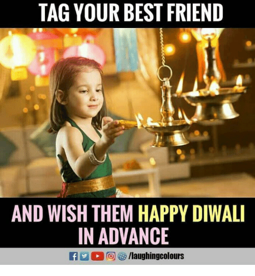Best Friend, Best, and Happy: TAG YOUR BEST FRIEND  AND WISH THEM HAPPY DIWALI  IN ADVANCE