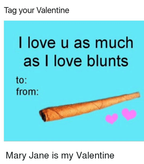 mary janes: Tag your Valentine  I love u as much  as love blunts  to  from Mary Jane is my Valentine