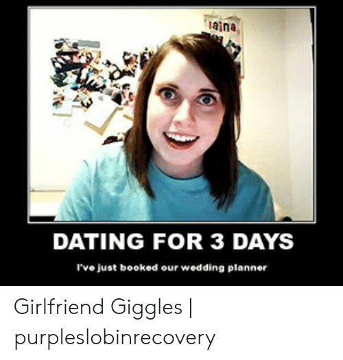 Purpleslobinrecovery: taina,  DATING FOR 3 DAYS  I've just booked our wedding planner Girlfriend Giggles | purpleslobinrecovery