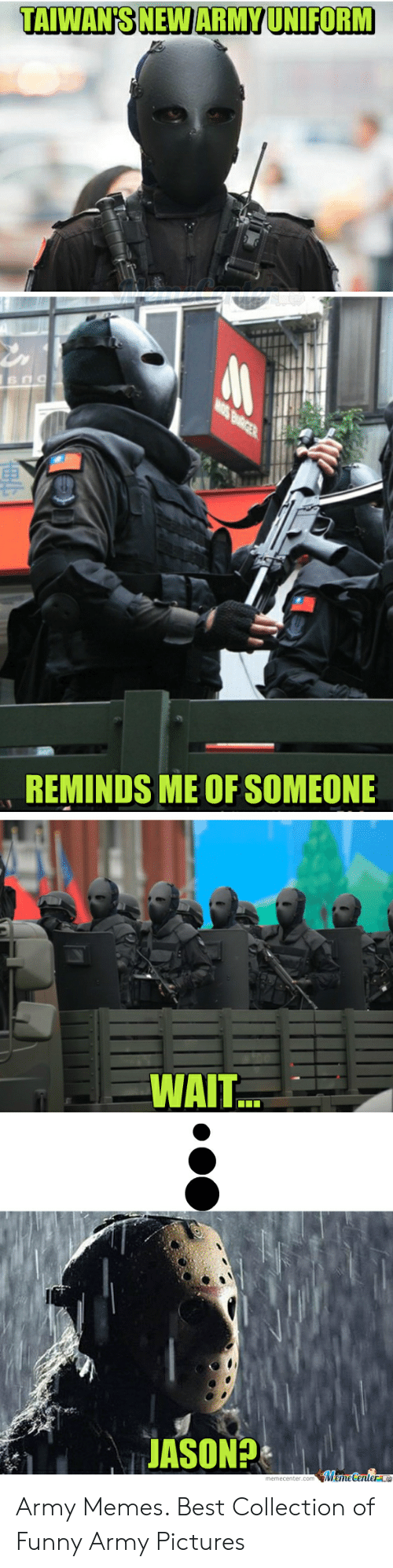 Funny Army Memes: TAIWANSNEW ARMYUNIFORM  REMINDS ME OF SOMEONE  WAIT Army Memes. Best Collection of Funny Army Pictures