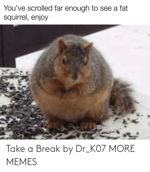 Dr: Take a Break by Dr_K07 MORE MEMES