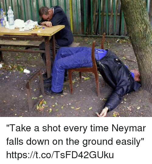 """Neymar, Soccer, and Time: """"Take a shot every time Neymar falls down on the ground easily"""" https://t.co/TsFD42GUku"""